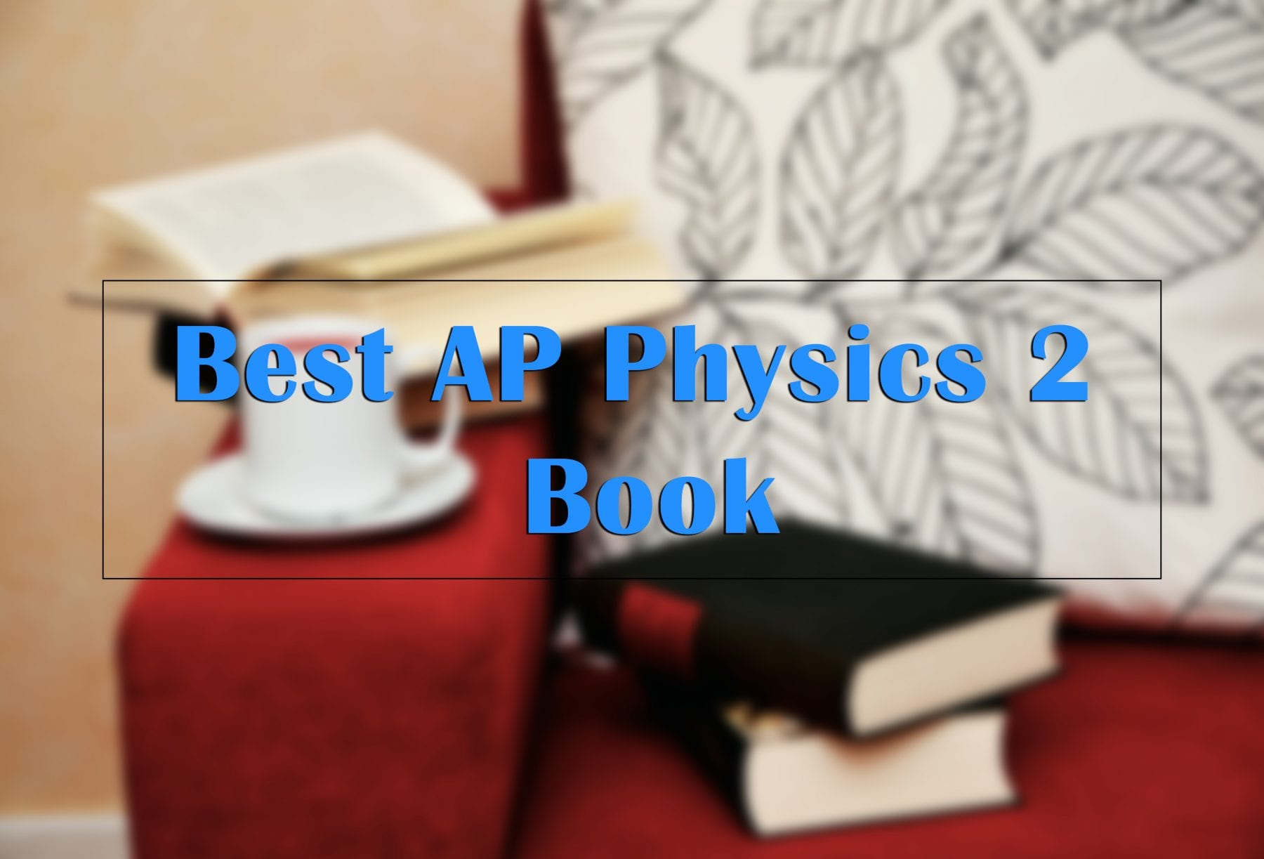 Score a 5 with the Best AP Physics 2 Book - [UPDATED 2019]