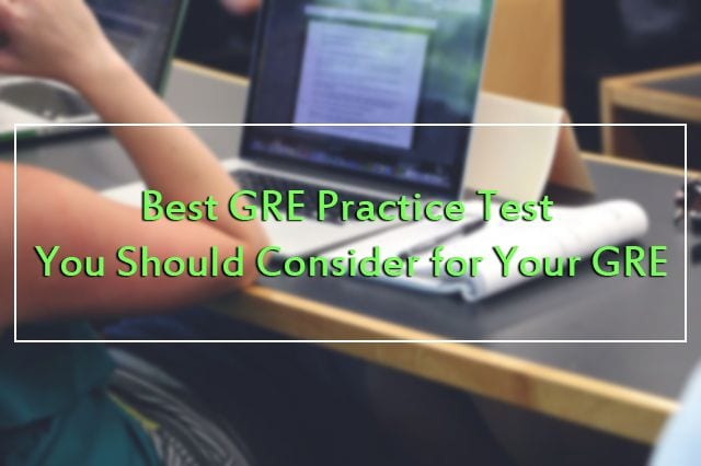 GRE Practice Test You Should Consider for Your GRE
